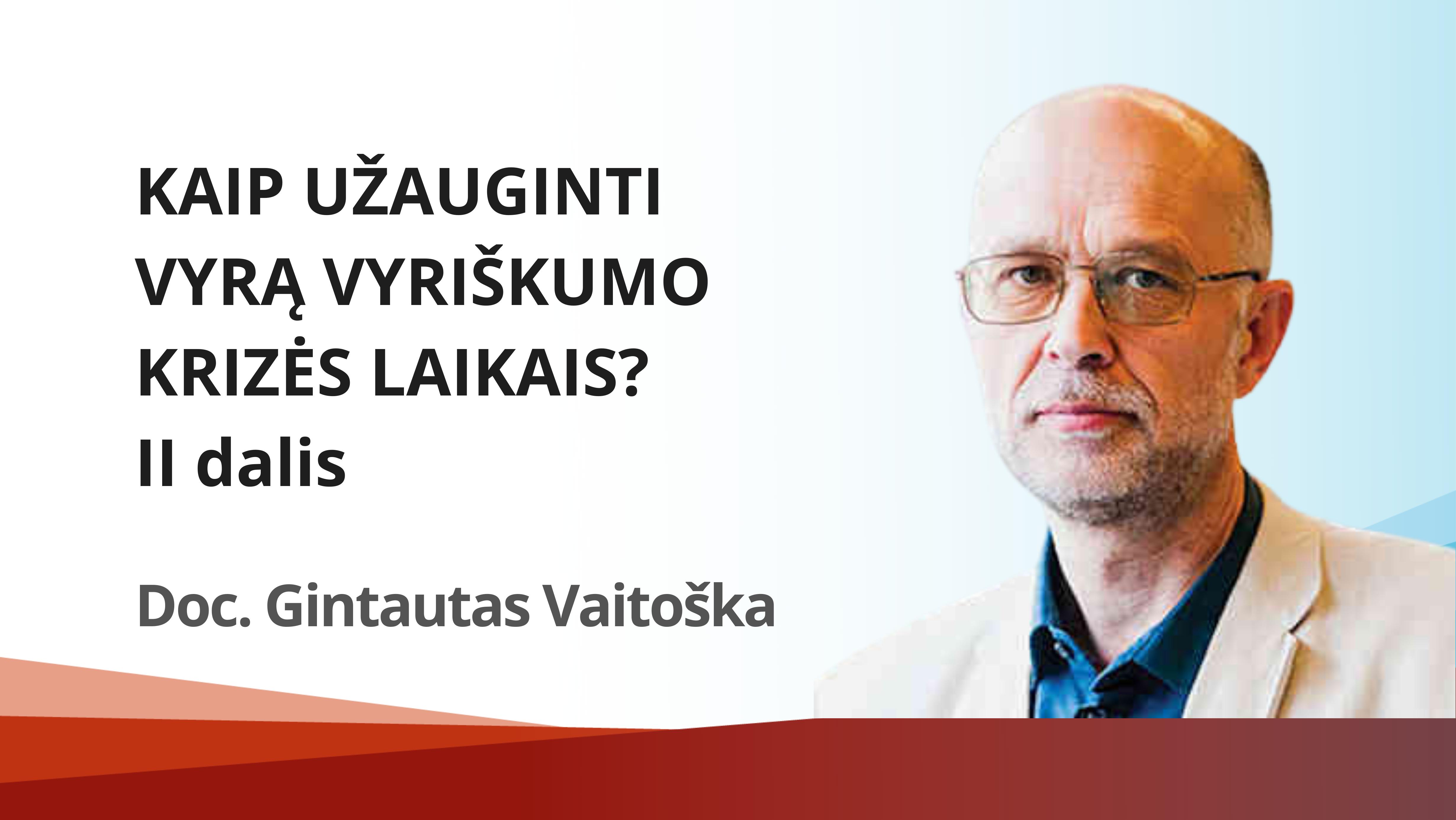 """Doc. Gintautas Vaitoška – """"Kaip užauginti vyrą vyriškumo krizės laikais"""" II dalis"""